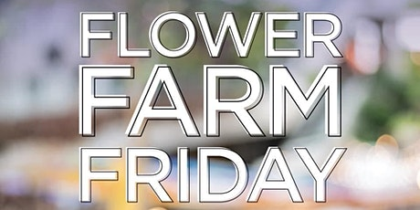 Flower Farm Friday ~ Girls' Night Out ~ with Heather Land tickets