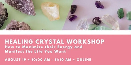 Healing Crystal Workshop: Maximize their Energy, Manifest the Life You Want tickets