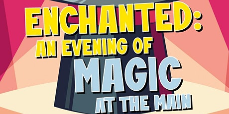 Enchanted: An Evening of Magic at The MAIN tickets