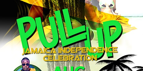 """Pull Up  """"Jamaica Independence Celebration"""" @ D'Junction tickets"""