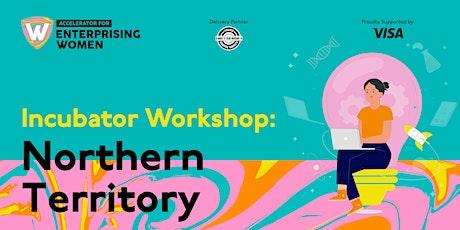 Incubator Workshop | Accelerator for Enterprising Women  | Darwin tickets
