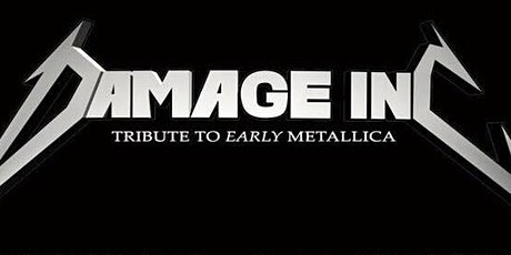 DAMAGE INC Tribute to Metallica w/special guest AXL/DC tickets
