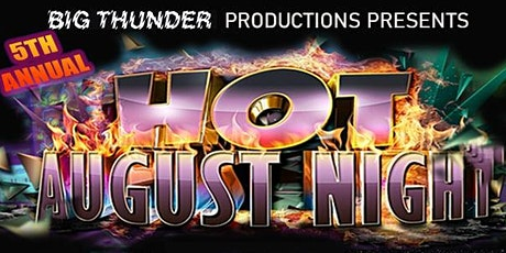 5TH ANNUAL HOT AUGUST NIGHT tickets