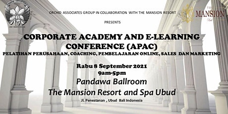 CORPORATE ACADEMY AND E-LEARNING CONFERENCE 8th Sept. 2021 Ubud, Bali tickets