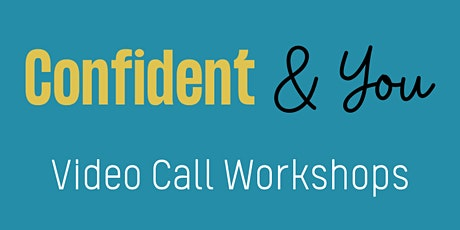 Confident & You Video Call Workshop tickets