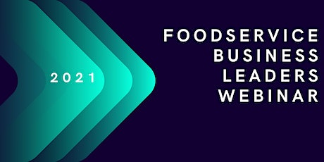 Foodservice Business Leaders Webinar - TUESDAY  10th August 2021 tickets