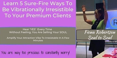 5 Sure-Fire Ways To Be Vibrationally Irresistible To Your Premium Clients tickets