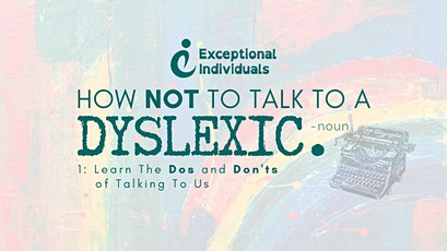 How NOT To Talk To  A Dyslexic |  Dyslexia Awareness Week tickets