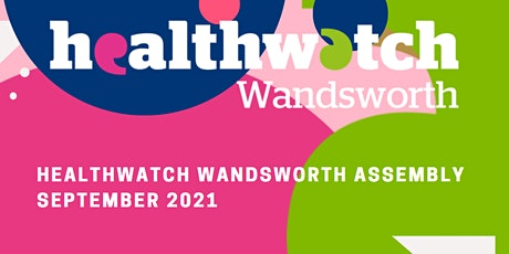 Healthwatch Wandsworth Assembly – 29th September 2021 tickets