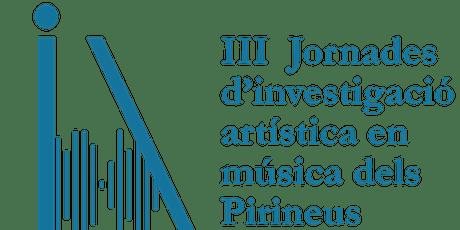 III Jornades d'investigació artística en música dels  Pirineus tickets