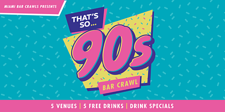 That's So 90s Bar Crawl in Brickell tickets