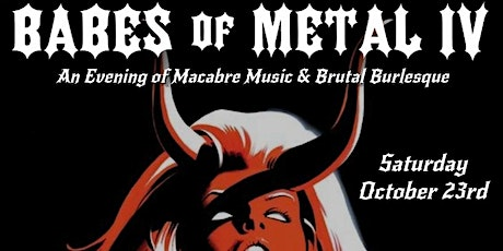 Babes of Metal IV - An Evening of Macabre Music & Brutal Burlesque tickets