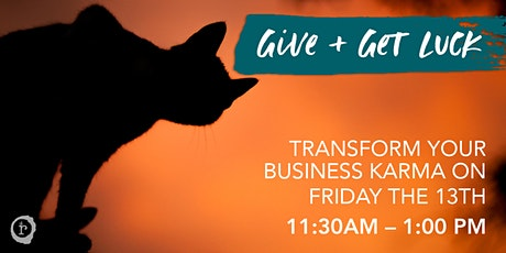 Give + Get Luck: Transform Your Business Karma on Friday the 13th tickets