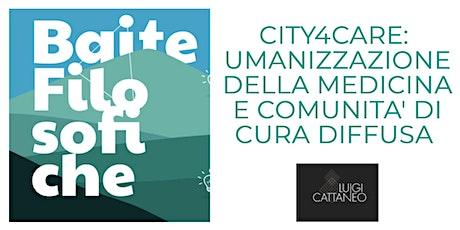 CITY4CARE: Umanizzazione della medicina e comunità di cura diffusa. biglietti