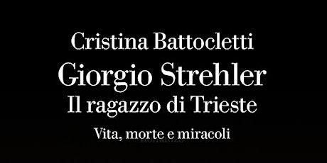 Giorgio Strehler. Il ragazzo di Trieste. Vita, morte e miracoli biglietti