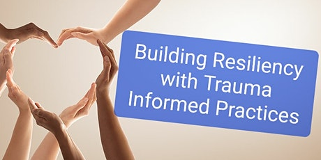 Building Resiliency with Trauma Informed Care Prac tickets