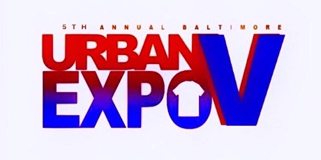 5th Annual Baltimore Urban Expo V (August 21st) 3-8pm @ Old Town Mall tickets