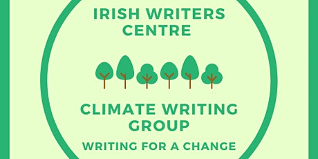 Irish Writers Centre Climate Writing Group: Writing for a Change. Session 2 tickets
