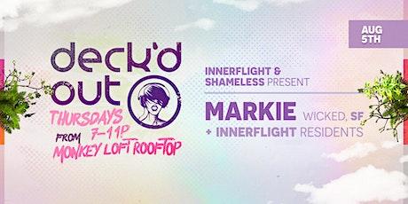 Deck'd Out #6 Innerflight & Shameless Present: Markie (Wicked, SF) tickets
