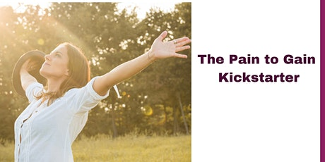 The Pain to Gain Kickstarter  - Unlocking the treasures to your happiness tickets
