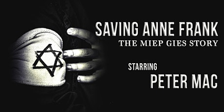 SAVING ANNE FRANK: The Miep Gies Story starring Peter Mac tickets