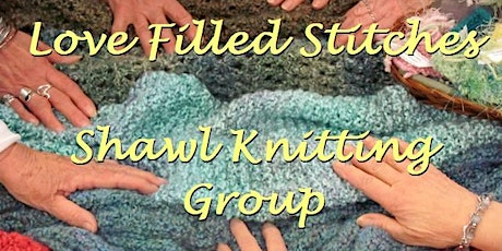 Love Filled Stitches Shawl Knitting Group tickets