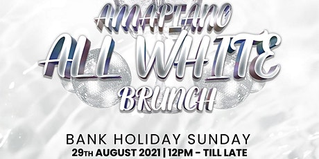 AMAPIANO ALL WHITE BRUNCH- BANK HOLIDAY SUNDAY, 29th AUGUST 2021 tickets