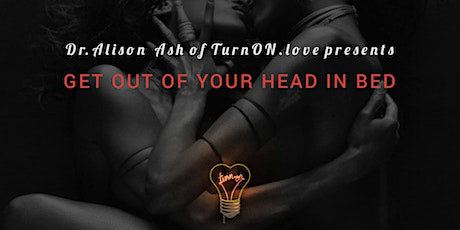 Get Out of Your Head in Bed tickets