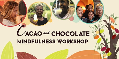 Cacao and Chocolate Mindfulness Workshop tickets