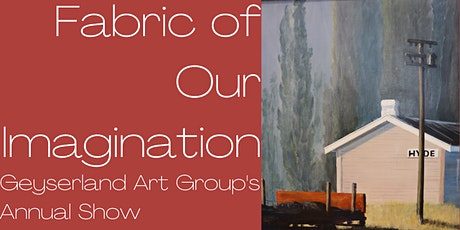 Fabric of Our Imagination: Geyserland Art Group's Annual Exhibition tickets