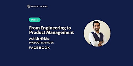 Webinar: From Engineering to Product Management by Facebook PM tickets