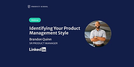 Webinar: Identifying Your Product Management Style by LinkedIn Sr PM tickets