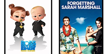 1.)  Boss Baby: Family Business 2.)  Forgetting Sarah Marshall tickets