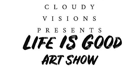Life is Good - Art Show tickets