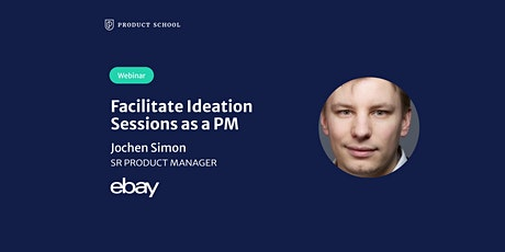 Webinar: Facilitate Ideation Sessions as a Product Manager by eBay Sr PM tickets