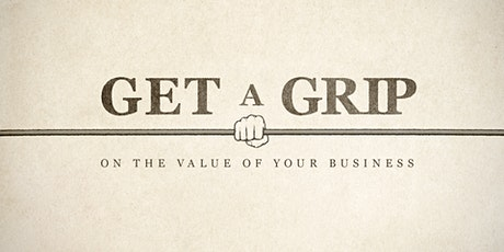 Get a Grip  on the Value of Your Business: Owner Roundtable (Series of 7) tickets