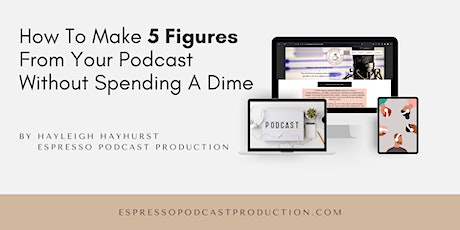 How To Make 5 Figures From Your Podcast Without Spending A Dime tickets