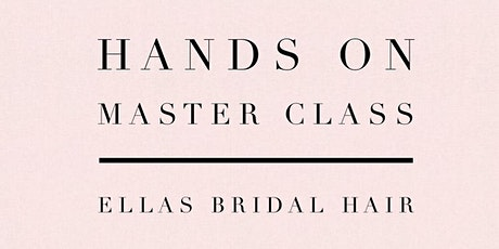 Hands on Master Class with Ella's Bridal Hair tickets