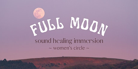 FULL MOON ~ Sound Healing Immersion tickets