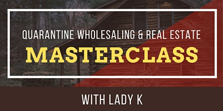 Quarantine Wholesaling & Real Estate Masterclass with Lady K tickets