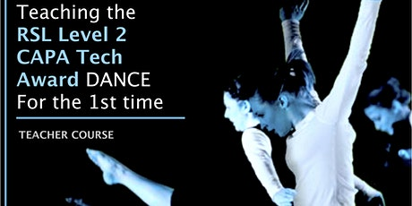 Teaching the RSL CAPA  Level 2 Tech Award in Dance for the 1st time tickets