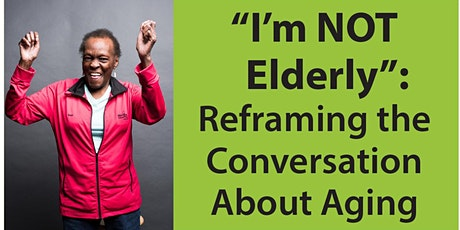 """""""Reframing the Conversation About Aging"""" tickets"""