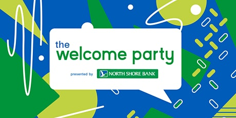 The Welcome Party presented by North Shore Bank tickets