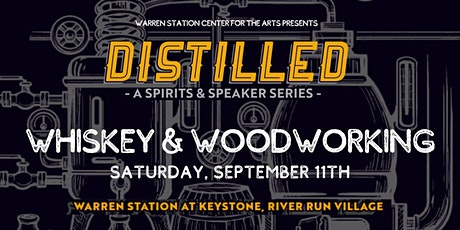 DISTILLED Series: Whiskey & Woodworking: Saturday, Sept. 11th,  7:30PM tickets