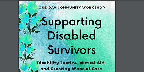 Supporting Disabled Survivors: Disability Justice, Webs of Care, Mutual Aid tickets