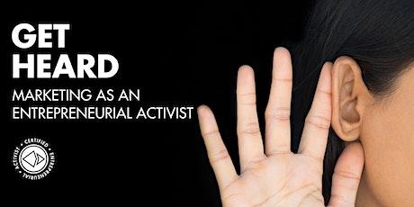Get Heard: Marketing as an Entrepreneurial Activist tickets