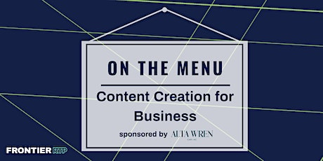 On The Menu: Content Creation for Business |  Sponsored by Alta Wren tickets