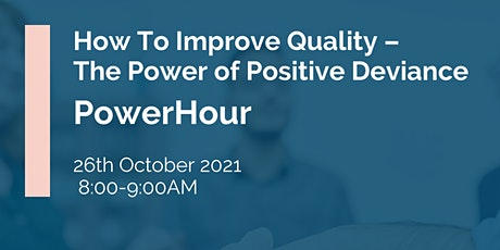 IHSCM POWER HOUR: How To Improve Quality – The Power of Positive Deviance tickets
