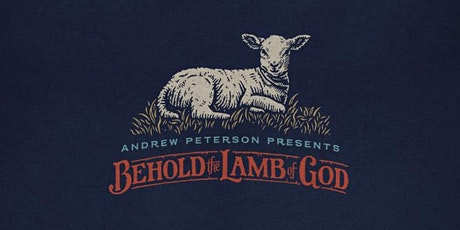 Behold the Lamb of God 2021- Andrew Peterson tickets