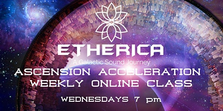 ETHERICA- Ascension Acceleration Weekly Online Class- Healing Activation tickets